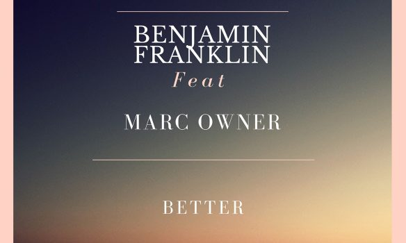 Benjamin Franklin feat. Marc Owner - 'Better'